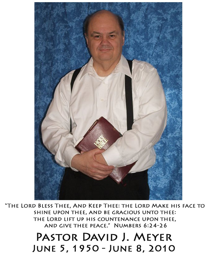Pastor David J. Meyer - June 5, 1950 - June 8, 2010